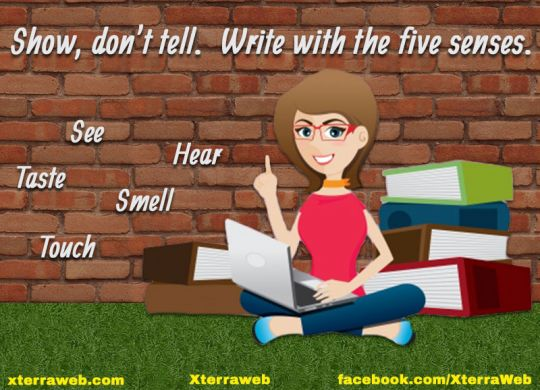 Show, don't tell. How to write with the five senses. Article by Kelly Hartigan of XterraWeb.