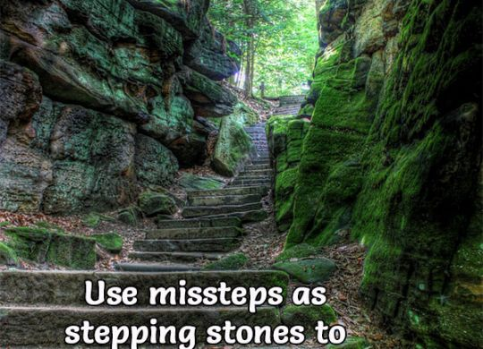 Use missteps as stepping stones to deeper understanding and greater achievement. Quote by Susan L. Taylor